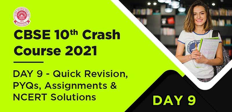 CBSE 10th Crash Course 2021 : DAY 9 - Quick Revision, PYQs, Assignments & NCERT Solutions