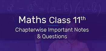 Maths Class 11th - Chapterwise Important Notes & Questions