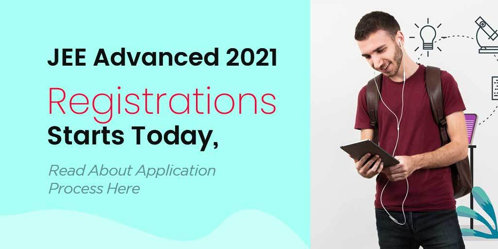 JEE Advanced 2021 Registrations Starts Today, Read About Application Process Here