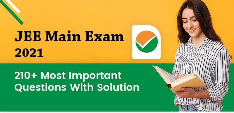 JEE Main Exam 2021 : 210+ Most Important Questions With Solutions