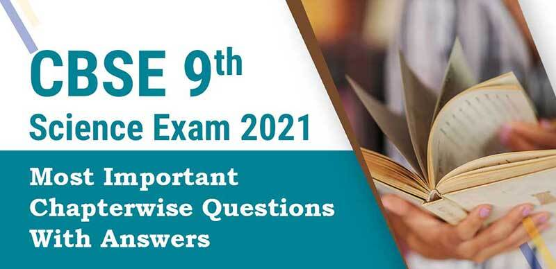CBSE 9th Science 2021 :  Most Important Chapterwise Questions With Answers