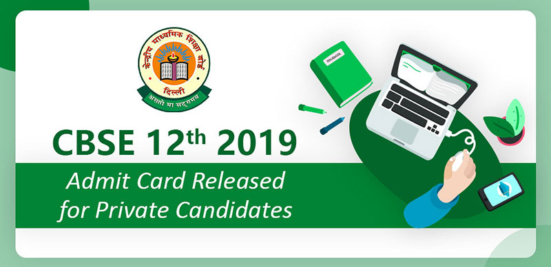CBSE 12th 2019 : Admit Card Released for Private Candidates