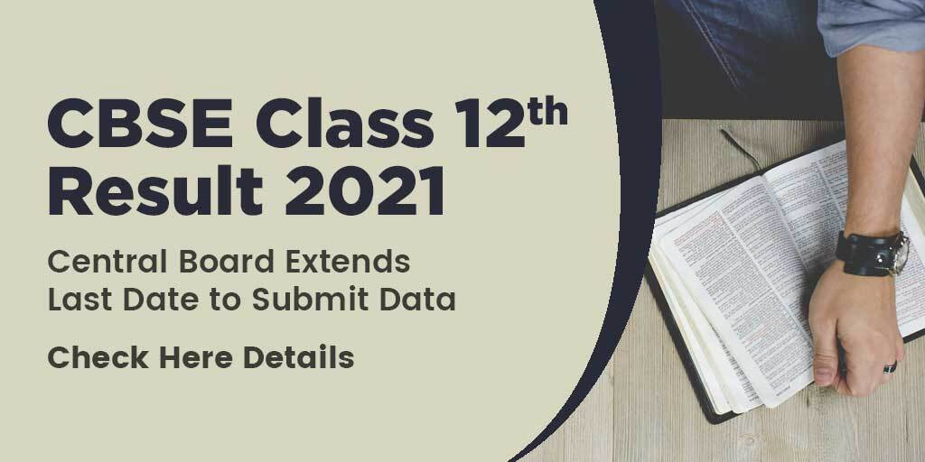 CBSE Extends Last Date to Submit Class 12th Result Data