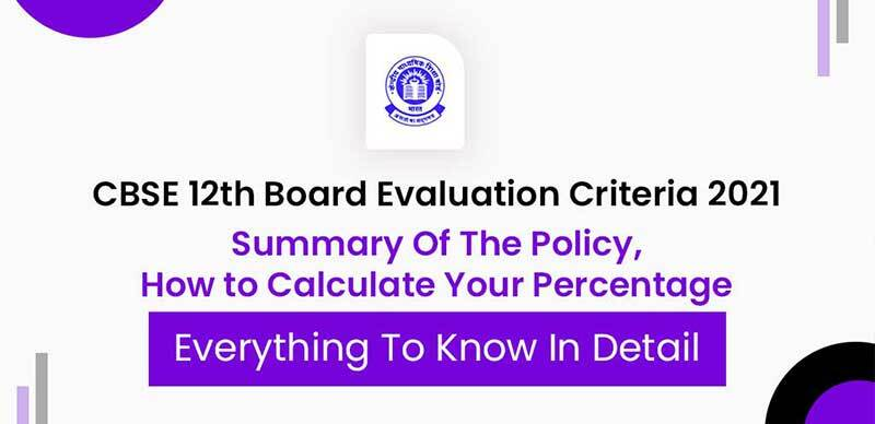 CBSE 12th Board Evaluation Criteria 2021 : Summary Of The Policy, How to Calculate Your Percentage, Everything To Know In Detail