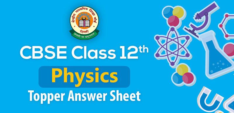 CBSE Class 12th : Physics Topper Answer Sheet