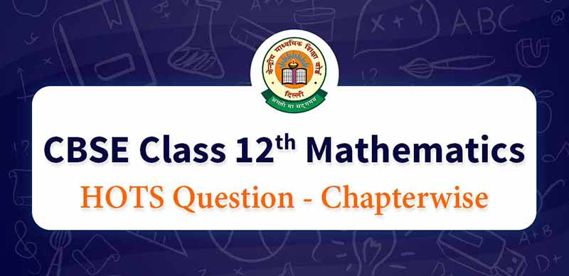 CBSE Class 12th Mathematics HOTS Question - Chapterwise