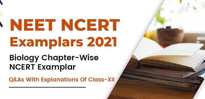 NEET NCERT Examplar 2021 : Biology Chapter-Wise NCERT Examplar Q&As With Explanations Of Class- XII