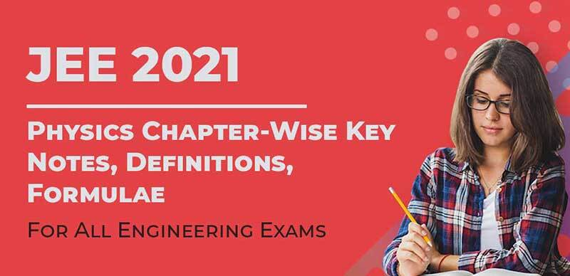 JEE 2021 : Physics Chapter-Wise Key Notes, Definitions, Formulae For All Engineering Exams