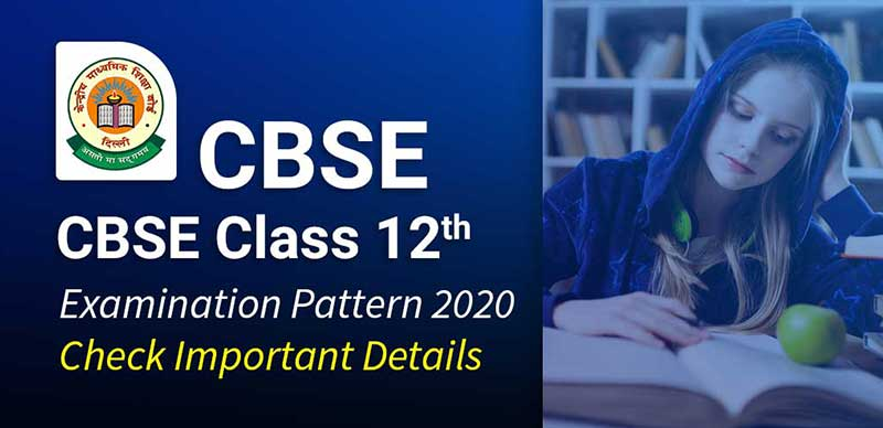 CBSE Class 12 Examination Pattern 2020: Check Important Details