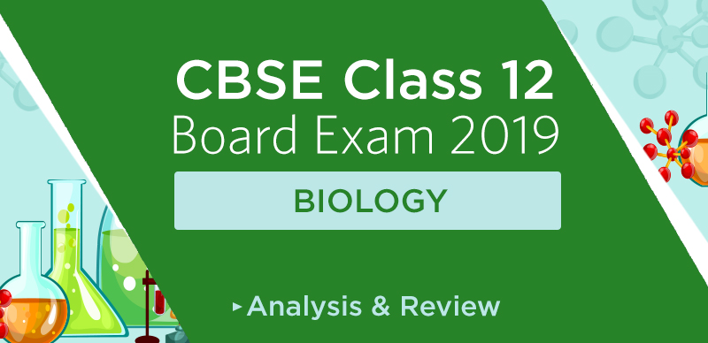 CBSE Class 12 Biology Exam 2019: Analysis, Review, & Students' Reaction