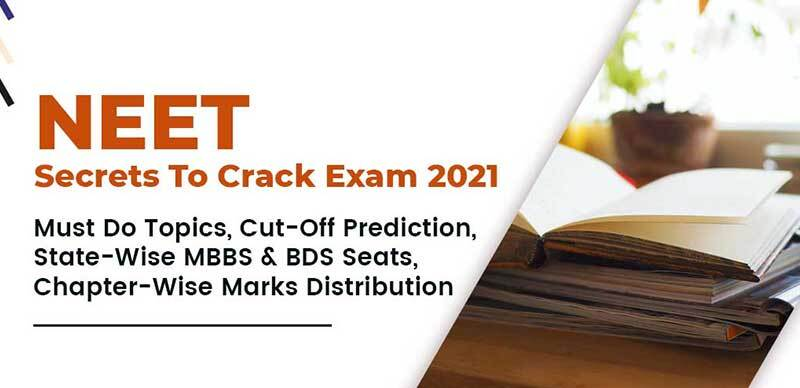 NEET Secrets To Crack Exam 2021 : Must Do Topics, Cut-Off Prediction, State-Wise MBBS & BDS Seats, & Chapter-Wise Marks Distribution