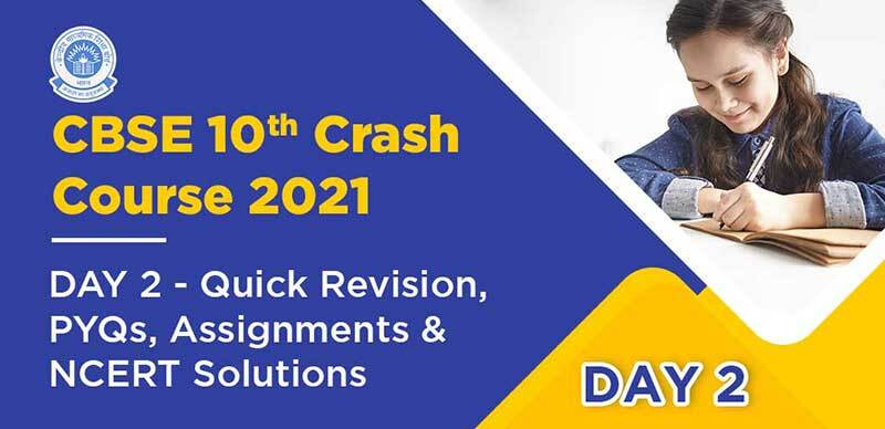 CBSE 10th Crash Course 2021 : DAY 2 - Quick Revision, PYQs, Assignments & NCERT Solutions